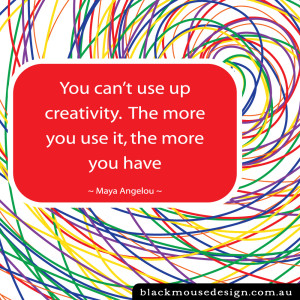 You can't use up creativity.The more you use it, the more you have ~ Maya Angelou ~