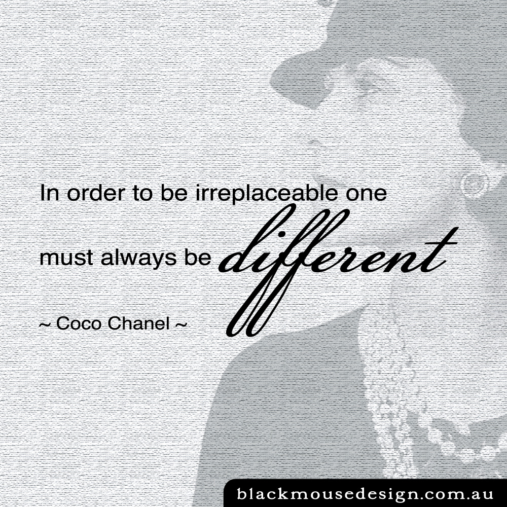 In order to be irreplaceable one must always be different - Coco Chanel