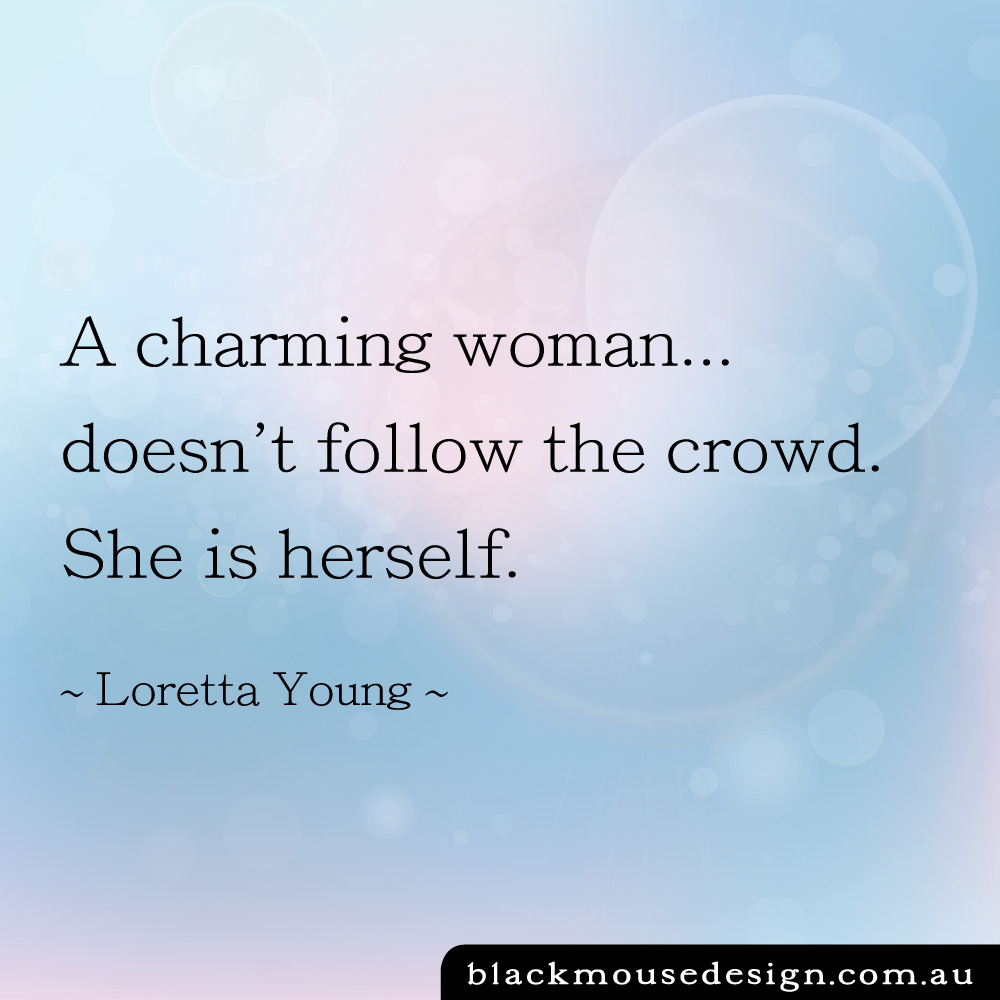 A charming woman doesn't follow the crowd. She is herself - Loretta Young