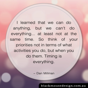Timing is everything ~ Dan Millman
