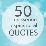 Fifty empowering and inspirational quotes