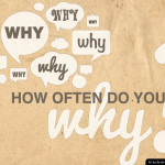 How often do you ask why?