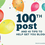 100th post and 45 tips to help get you blogging
