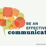 Be an effective communicator