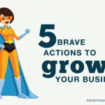 5 Brave Actions to Grow Your Business