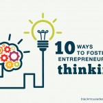 10 Ways To Foster Entrepreneurial Thinking