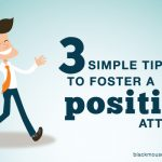 3 simple tips to foster a positive attitude
